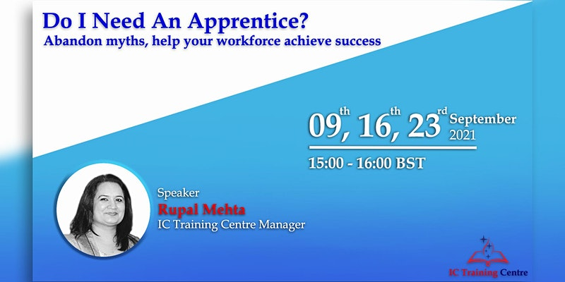 Webinar: Do I Need An Apprentice? Abandon myths, help your workforce achieve success 9th, 16th, and 23rd September 2021
